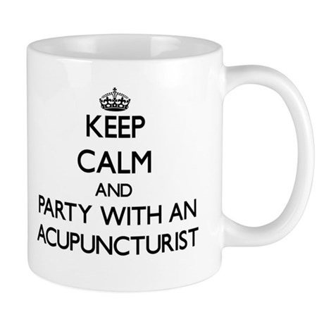 Keep Calm and Party With an Acupuncturist Mugs