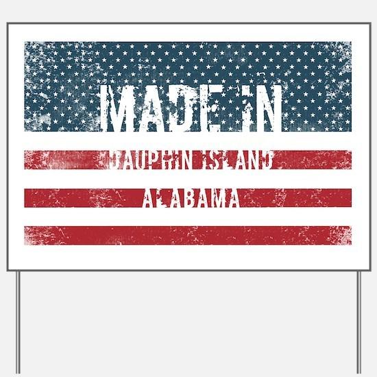 Made in Dauphin Island, Alabama Yard Sign