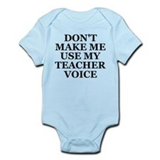 Don't Make Me Use My Teacher Voice Infant Bodysuit