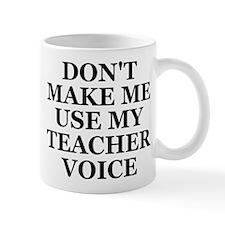 Don't Make Me Use My Teacher Voice Small Mugs