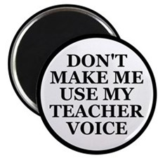"Don't Make Me Use My Teacher Voice 2.25"" Magnet (1"