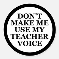 Don't Make Me Use My Teacher Voice Round Car Magne