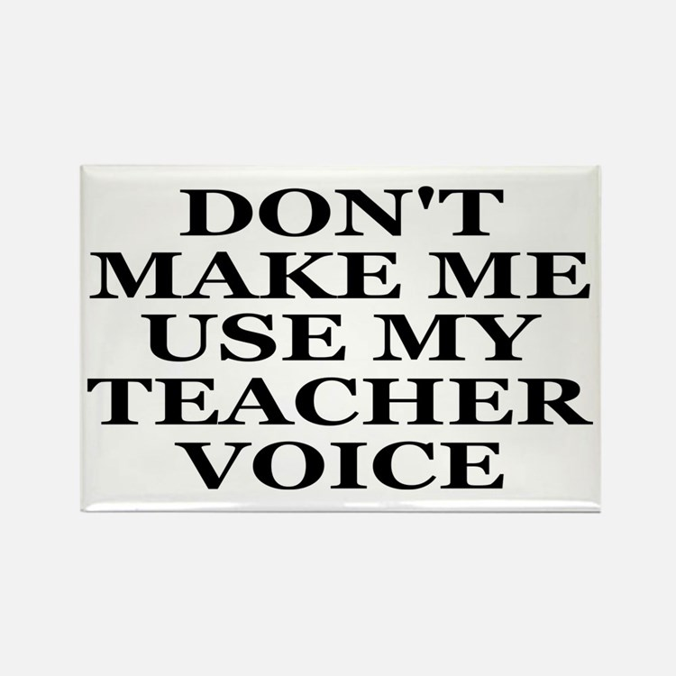 Don't Make Me Use My Teacher Voice Rectangle Magne