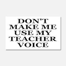 Don't Make Me Use My Teacher Voice Car Magnet 20 x