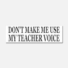 Don't Make Me Use My Teacher Voice Car Magnet 10 x