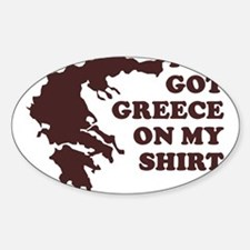 I'VE GOT GREECE ON MY SHIRT T Oval Decal