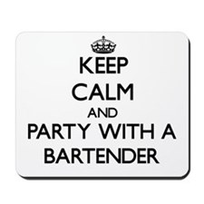 Keep Calm and Party With a Bartender Mousepad