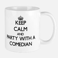 Keep Calm and Party With a Comedian Mugs