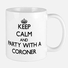 Keep Calm and Party With a Coroner Mugs