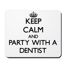 Keep Calm and Party With a Dentist Mousepad
