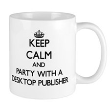 Keep Calm and Party With a Desktop Publisher Mugs