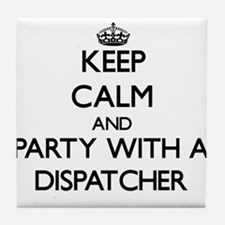 Keep Calm and Party With a Dispatcher Tile Coaster