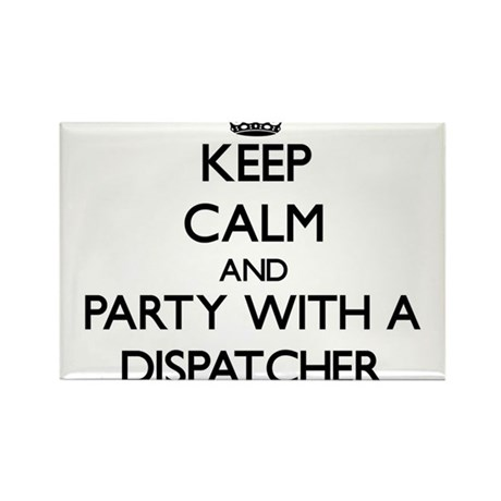Keep Calm and Party With a Dispatcher Magnets