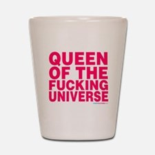 Queen Of The Fucking Universe Shot Glass