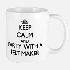 Keep Calm and Party With a Felt Maker Mugs