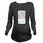 Faith Hope Love Long Sleeve Maternity T-Shirt