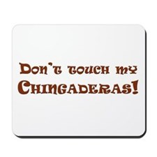 Don't touch my Chingaderas Mousepad