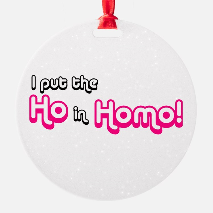I Put the Ho in Homo! Ornament