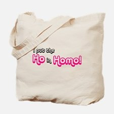 I Put the Ho in Homo! Tote Bag