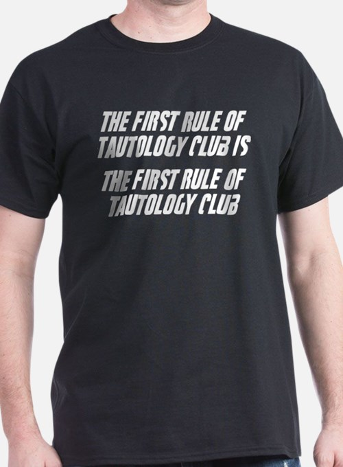 The First Rule Of Tautology Club T-Shirt