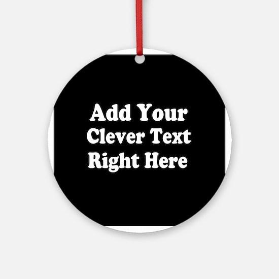 Add Text Background Black White Ornament (Round)