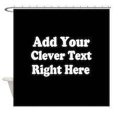 Add Text Background Black White Shower Curtain