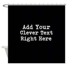 Add Text Background Black Shower Curtain
