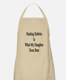 Healing Rabbits Is What My Daughter Does Bes Apron