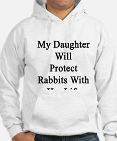 My Daughter Will Protect Rabbits Hoodie