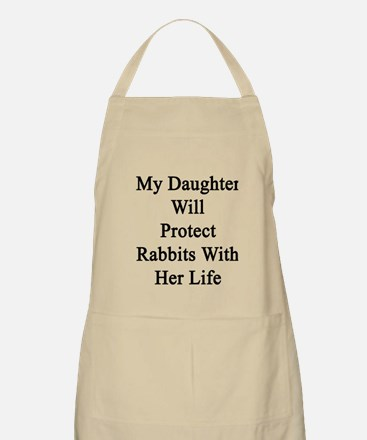 My Daughter Will Protect Rabbits With Her Li Apron