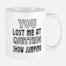 You Lost Me At Quitting Show Jumping Mug
