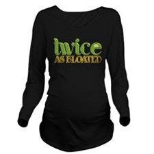Twice as Bloated Long Sleeve Maternity T-Shirt