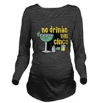 No Drinko This Cinco Tequila Long Sleeve Maternity