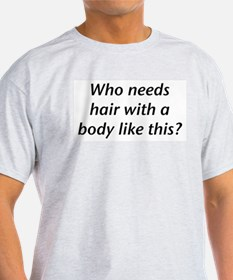 Who Needs Hair? Ash Grey T-Shirt