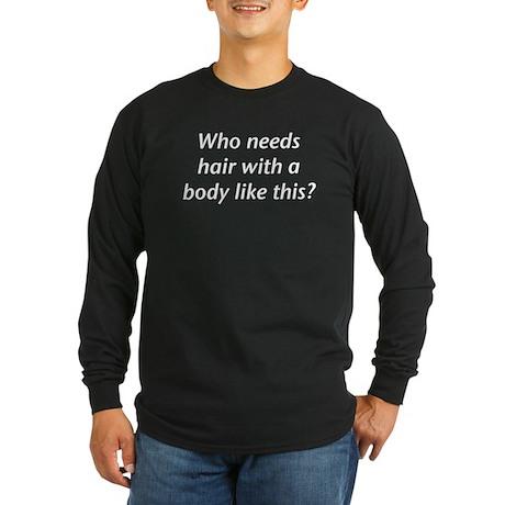 Who Needs Hair? Long Sleeve Black T-Shirt