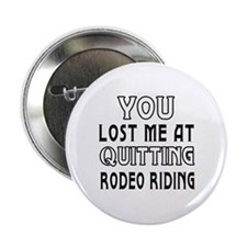 """You Lost Me At Quitting Rodeo Riding 2.25"""" Button"""