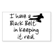 I have a black belt in keeping it real Decal
