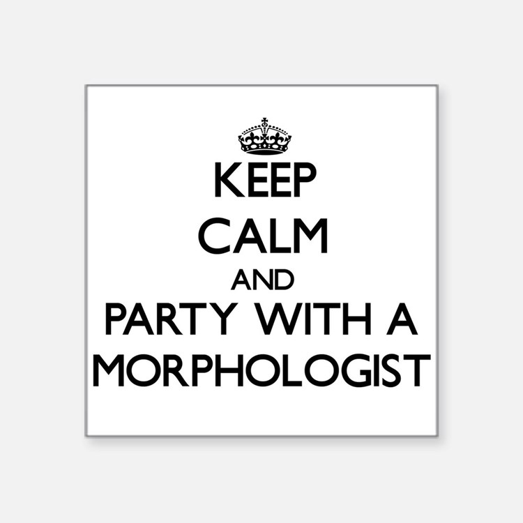 Keep Calm and Party With a Morphologist Sticker