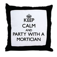 Keep Calm and Party With a Mortician Throw Pillow