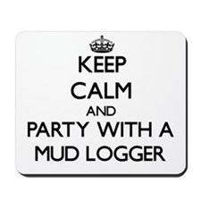 Keep Calm and Party With a Mud Logger Mousepad
