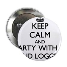 "Keep Calm and Party With a Mud Logger 2.25"" Button"