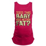 Does This Baby Make Me Look Fat Maternity Tank Top