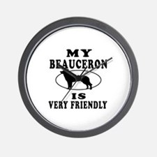 My Beauceron Is Very Friendly Wall Clock