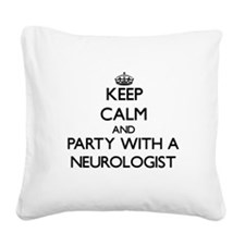 Keep Calm and Party With a Neurologist Square Canv