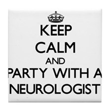 Keep Calm and Party With a Neurologist Tile Coaste
