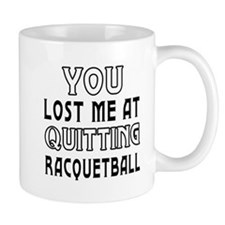 You Lost Me At Quitting Racquetball Mug