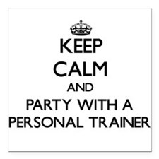 Keep Calm and Party With a Personal Trainer Square