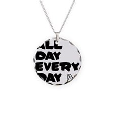 All day every day. Necklace