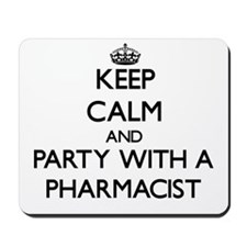 Keep Calm and Party With a Pharmacist Mousepad
