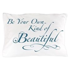 Be Your Own Kind of Beautiful Pillow Case